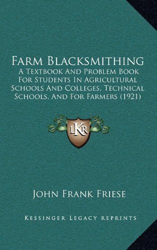 9781164152835: Farm Blacksmithing: A Textbook And Problem Book For Students In Agricultural Schools And Colleges, Technical Schools, And For Farmers (1921)