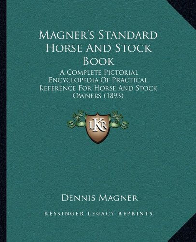9781164153474: Magner's Standard Horse And Stock Book: A Complete Pictorial Encyclopedia Of Practical Reference For Horse And Stock Owners (1893)