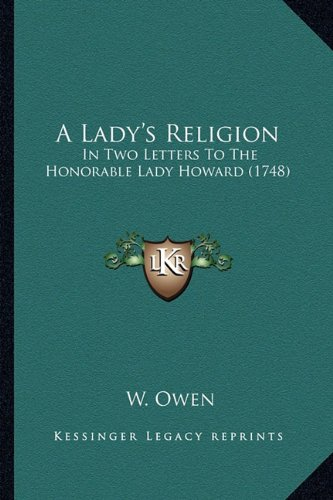 A Lady's Religion: In Two Letters To The Honorable Lady Howard (1748) (9781164157809) by W. Owen