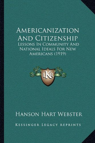 9781164159940: Americanization And Citizenship: Lessons In Community And National Ideals For New Americans (1919)