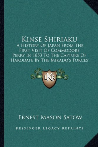 9781164160595: Kinse Shiriaku: A History Of Japan From The First Visit Of Commodore Perry In 1853 To The Capture Of Hakodate By The Mikado's Forces In 1869 (1873)