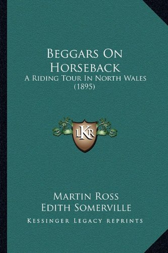 9781164164920: Beggars on Horseback: A Riding Tour in North Wales (1895)