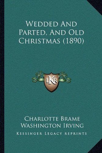 9781164166177: Wedded And Parted, And Old Christmas (1890)