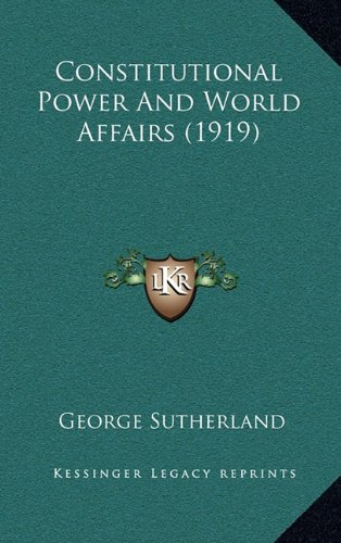 9781164167570: Constitutional Power And World Affairs (1919)
