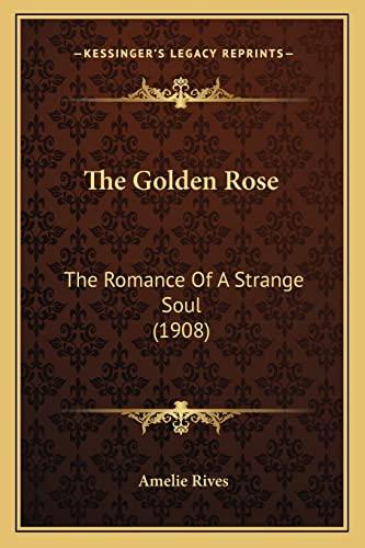 9781164169468: The Golden Rose: The Romance Of A Strange Soul (1908)