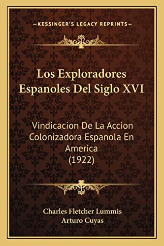 9781164170105: Los Exploradores Espanoles Del Siglo XVI: Vindicacion De La Accion Colonizadora Espanola En America (1922) (Spanish Edition)
