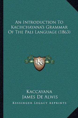9781164177845: An Introduction To Kachchayana's Grammar Of The Pali Language (1863)