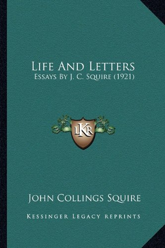 Life And Letters: Essays By J. C. Squire (1921) (1164182048) by Squire, John Collings