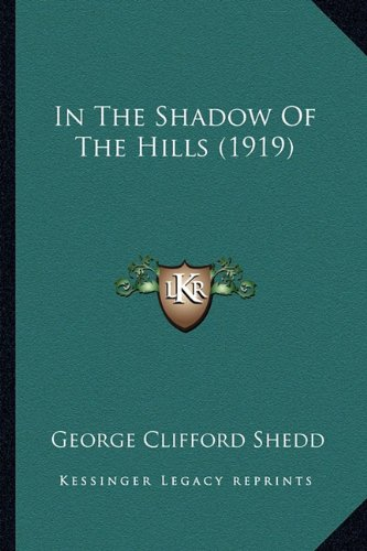 9781164182481: In The Shadow Of The Hills (1919)