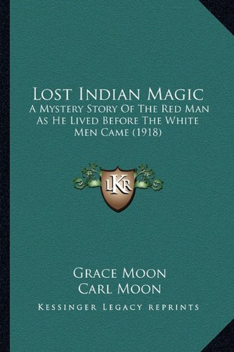 9781164185154: Lost Indian Magic: A Mystery Story Of The Red Man As He Lived Before The White Men Came (1918)