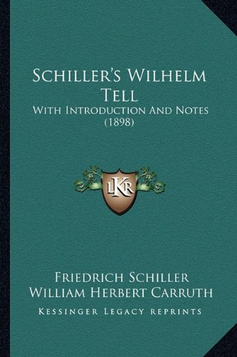9781164185413: Schiller's Wilhelm Tell: With Introduction And Notes (1898)