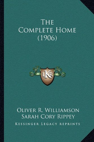9781164185529: The Complete Home (1906)