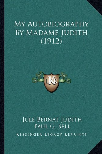 9781164186717: My Autobiography By Madame Judith (1912)
