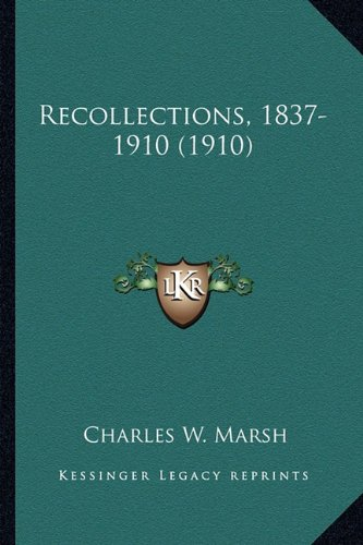 Recollections, 1837-1910 (1910): Marsh, Charles W.