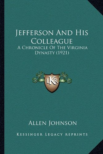 9781164189473: Jefferson And His Colleague: A Chronicle Of The Virginia Dynasty (1921)