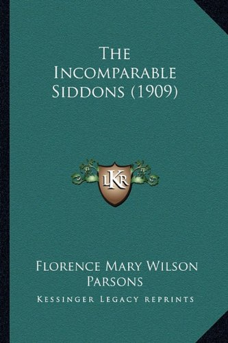 9781164190219: The Incomparable Siddons (1909)