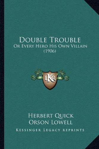 9781164190677: Double Trouble: Or Every Hero His Own Villain (1906)