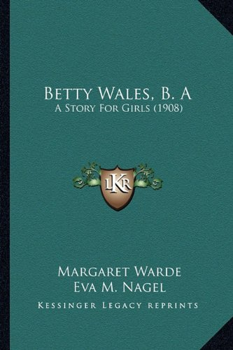 9781164190790: Betty Wales, B. A: A Story For Girls (1908)