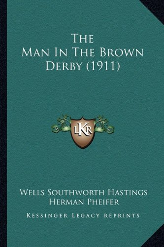 9781164190905: The Man In The Brown Derby (1911)