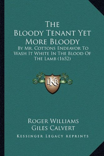 9781164191957: The Bloody Tenant Yet More Bloody: By Mr. Cottons Endeavor To Wash It White In The Blood Of The Lamb (1652)