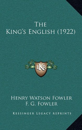 The King's English (1922) (116419299X) by Henry Watson Fowler; F. G. Fowler