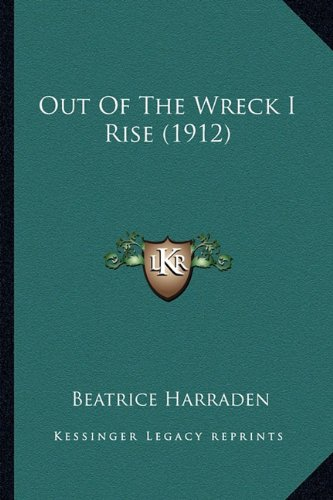 9781164193302: Out Of The Wreck I Rise (1912)