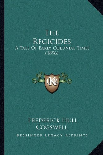 9781164193395: The Regicides: A Tale Of Early Colonial Times (1896)