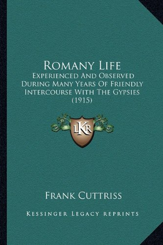 9781164194484: Romany Life: Experienced And Observed During Many Years Of Friendly Intercourse With The Gypsies (1915)