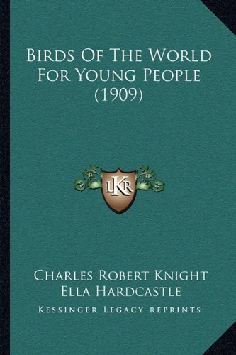 9781164194736: Birds Of The World For Young People (1909)
