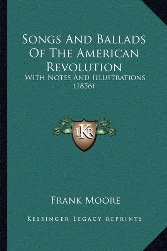 9781164196921: Songs And Ballads Of The American Revolution: With Notes And Illustrations (1856)
