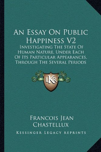 9781164199960: An Essay On Public Happiness V2: Investigating The State Of Human Nature, Under Each Of Its Particular Appearances, Through The Several Periods Of History, To The Present Times (1774)