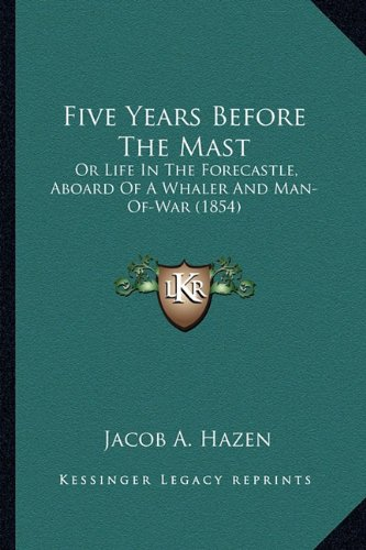 9781164200840: Five Years Before The Mast: Or Life In The Forecastle, Aboard Of A Whaler And Man-Of-War (1854)