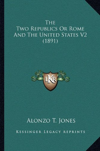 9781164204886: The Two Republics Or Rome And The United States V2 (1891)