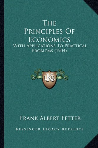9781164206828: The Principles Of Economics: With Applications To Practical Problems (1904)