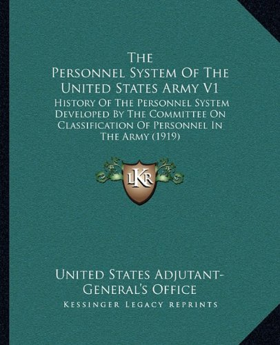 9781164207665: The Personnel System Of The United States Army V1: History Of The Personnel System Developed By The Committee On Classification Of Personnel In The Army (1919)