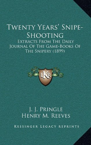 9781164208013: Twenty Years' Snipe-Shooting: Extracts From The Daily Journal Of The Game-Books Of The Snipery (1899)