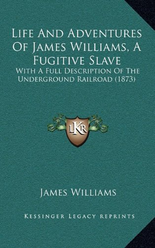 9781164208051: Life And Adventures Of James Williams, A Fugitive Slave: With A Full Description Of The Underground Railroad (1873)
