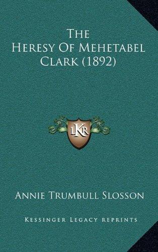 9781164208181: The Heresy Of Mehetabel Clark (1892)
