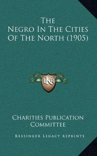9781164208372: The Negro In The Cities Of The North (1905)
