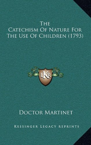 9781164209720: The Catechism Of Nature For The Use Of Children (1793)