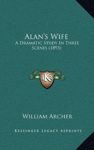 9781164209843: Alan's Wife: A Dramatic Study In Three Scenes (1893)
