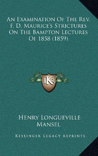 9781164210139: An Examination Of The Rev. F. D. Maurice's Strictures On The Bampton Lectures Of 1858 (1859)