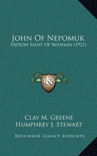 9781164210726: John Of Nepomuk: Patron Saint Of Bohemia (1921)