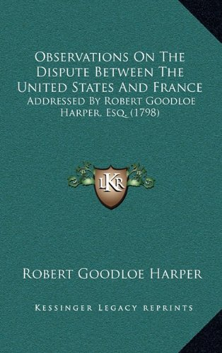 Observations On The Dispute Between The United States And France, Addressed By Robert Goodloe ...