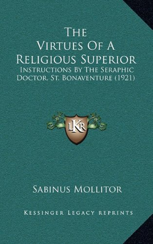 9781164213093: The Virtues Of A Religious Superior: Instructions By The Seraphic Doctor, St. Bonaventure (1921)