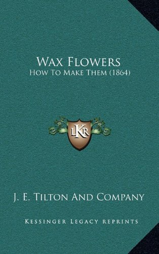 9781164213116: Wax Flowers: How To Make Them (1864)