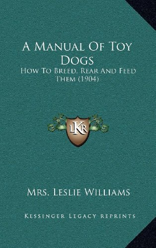 9781164213253: A Manual Of Toy Dogs: How To Breed, Rear And Feed Them (1904)