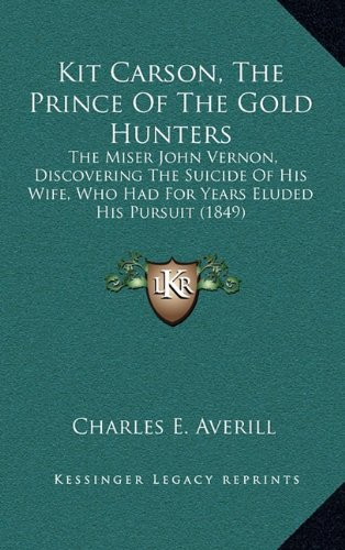 9781164215127: Kit Carson, The Prince Of The Gold Hunters: The Miser John Vernon, Discovering The Suicide Of His Wife, Who Had For Years Eluded His Pursuit (1849)