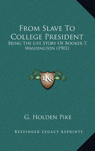 9781164215387: From Slave To College President: Being The Life Story Of Booker T. Washington (1902)