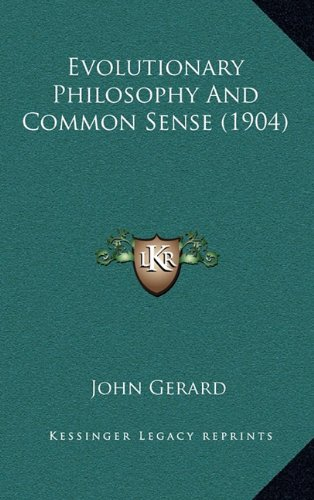 Evolutionary Philosophy And Common Sense (1904) (1164217771) by John Gerard